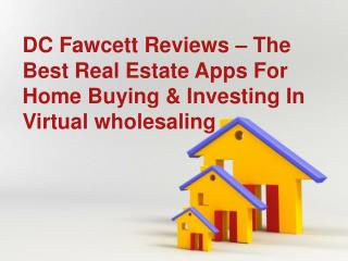 DC Fawcett Reviews - The Best Real Estate Apps For Home Buying & Investing In Virtual wholesaling
