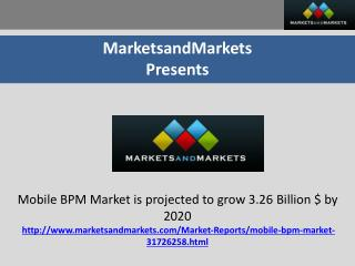 Mobile BPM Market is projected to grow 3.26 Billion $ by 2020