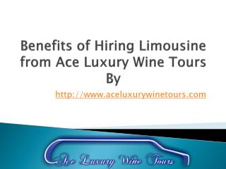 Benefits of Hiring Limousine from Ace Luxury Wine Tours