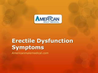 Erectile Dysfunction Symptoms - Americanmalemedical.com