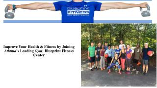Improve Your Health & Fitness by Joining Atlanta's Leading Gym; Blueprint Fitness Center