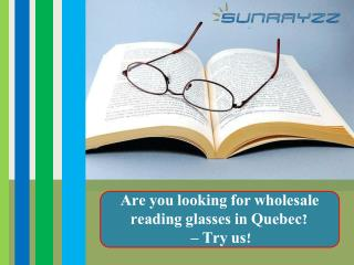 Are you looking for wholesale reading glasses in Quebec? – Try us!