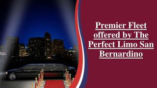Premier Fleet offered by The Perfect Limo San Bernardino