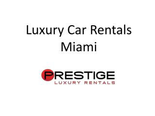 Want Best Drive Luxury Car Rentals in Miami