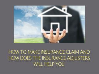 How to make Insurance Claim and How does the Insurance Adjusters will help you