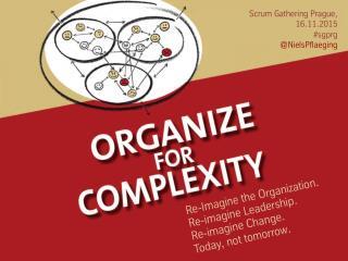Organize for Complexity - Keynote by Niels Pflaeging at Scrum Gatering Prague (Prague/CZ)