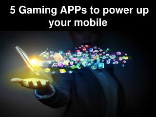 5 gaming apps to power up your mobile