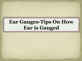 Ear Gauges-Tips On How Ear is Gauged