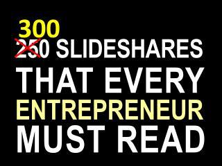 300 slideshares that entrepreneurs must read