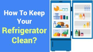 How to Keep Your Refrigerator Clean?