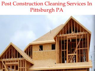 Post Construction Cleaning Services In Pittsburgh PA
