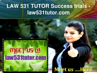 LAW 531 TUTOR Success trials- law531tutor.com