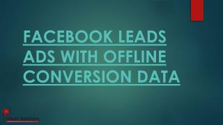 FACEBOOK LEADS ADS WITH OFFLINE CONVERSION DATA