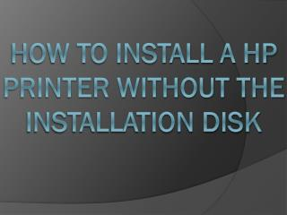 How to install a HP Printer without the installation disk