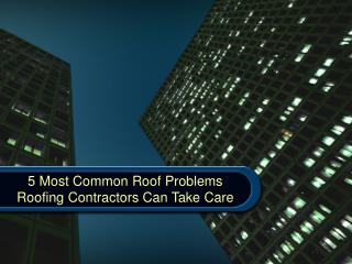 5 Most Common Roof Problems Roofing Contractors Can Take Care
