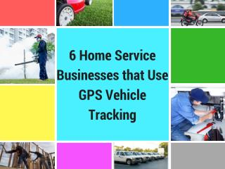 6 Home Service Businesses that Use GPS Vehicle Tracking