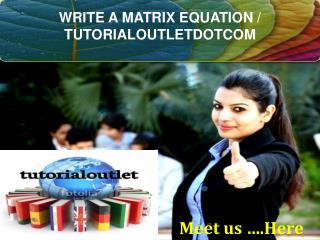 WRITE A MATRIX EQUATION / TUTORIALOUTLETDOTCOM