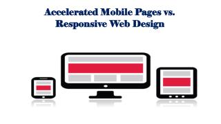 Accelerated Mobile Pages vs. Responsive Web Design