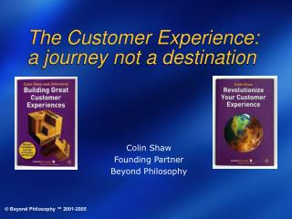 The Customer Experience:  a journey not a destination