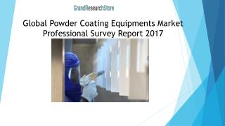 Global Powder Coating Equipments Market Professional Survey Report 2017