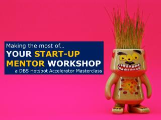 Making the most of your start up mentor workshop - dbs hotspot accelerator
