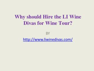 Why should Hire the LI Wine Divas for Wine Tour?