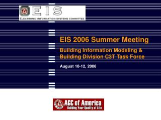 EIS 2006 Summer Meeting Building Information Modeling & Building Division C3T Task Force