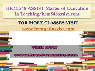 HRM 548 ASSIST Master of Education in Teaching/hrm548assist.com