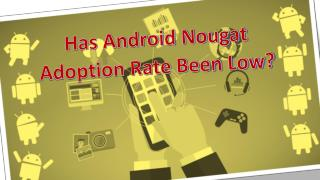 Has Android Nougat Adoption Rate Been Low?