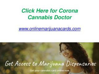 Click Here for Corona Cannabis Doctor - www.onlinemarijuanacards.com