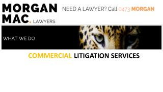 COMMERCIAL LITIGATION SERVICES - MORGAN MAC. LAWYERS
