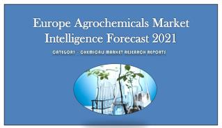 Europe Agrochemicals Market Intelligence Forecast 2021: Aarkstore