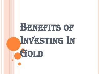 Benefits of Investing In Gold