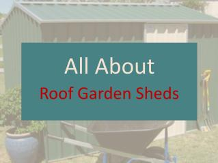 All about Roof Garden Sheds