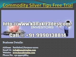 Commodity Silver Tips Free Trial, Commodity Calls Provider Call @  91-9990138814