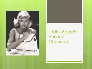 Ladies Bags For Various Occassions