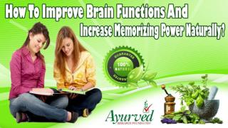 How To Improve Brain Functions And Increase Memorizing Power Naturally?