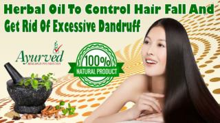 Herbal Oil To Control Hair Fall And Get Rid Of Excessive Dandruff