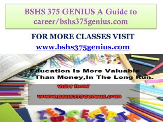 BSHS 375 GENIUS A Guide to career/bshs375genius.com