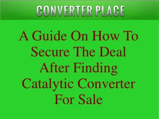 A Guide On How To Secure The Deal After Finding Catalytic Converter For Sale