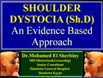 SHOULDER  DYSTOCIA Sh.D An Evidence Based Approach