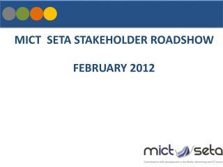 MICT SETA STAKEHOLDER ROADSHOW FEBRUARY 2012