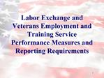 Labor Exchange and  Veterans Employment and Training Service Performance Measures and  Reporting Requirements