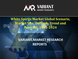 White Spirits Market Global Scenario, Market Size, Outlook, Trend and Forecast, 2015-2024