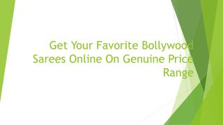 Get Your Favorite Bollywood Sarees Online on Genuine Price Rate
