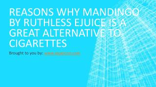 Reasons Why Mandingo By Ruthless Ejuice Is A Great Alternative To Cigarettes