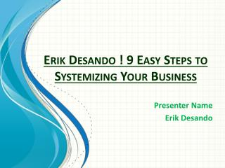 Erik Desando ! 9 Easy Steps To Systemizing Your Business