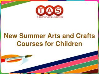 New Summer Arts and Crafts Courses for Children