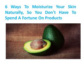 6 Ways To Moisturize Your Skin Naturally