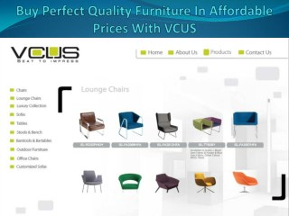 Buy perfect quality furniture in affordable prices with vcus